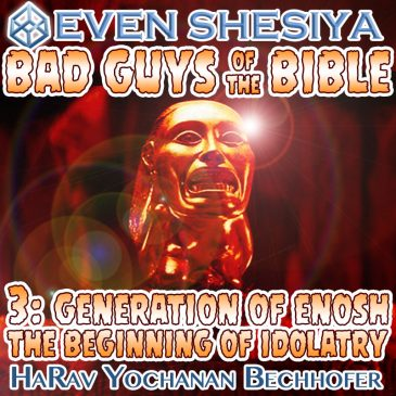 Bad Guys of the Bible 3: The Generation of Enosh – The Beginnings of Idolatry