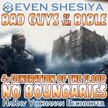 Bad Guys of the Bible 4: Generation of the Flood – No Boundaries